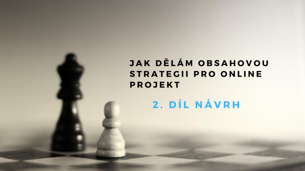 Jak dělám obsahovou strategii pro online projekt: 2. díl Návrh